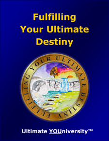 Fulfilling Your Ultimate Destiny - Quick Overview - University for Successful Living
